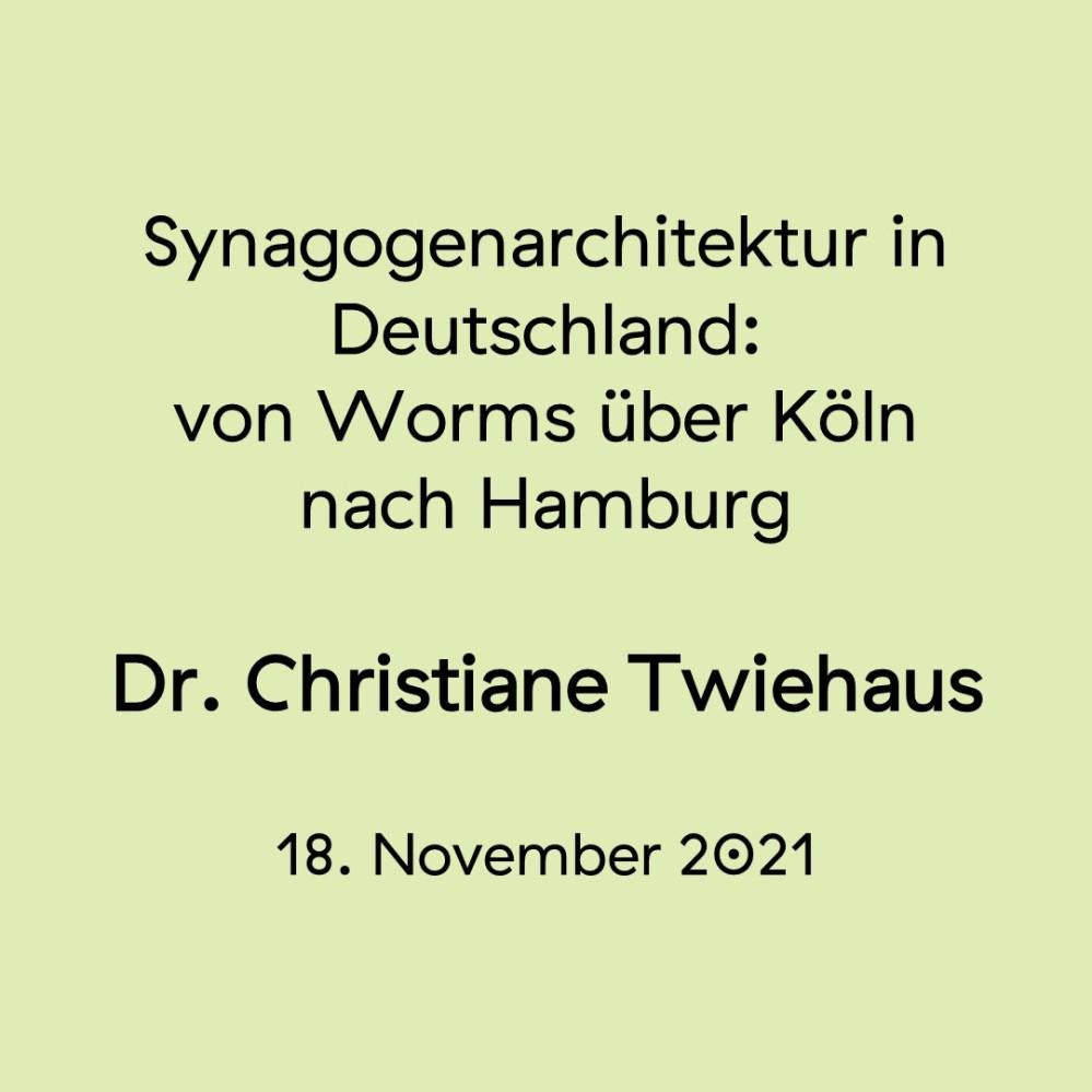 Synagogenarchitektur in Deutschland: von Worms über Köln nach Hamburg. Dr. Christiane Twiehaus. 18. November 2021