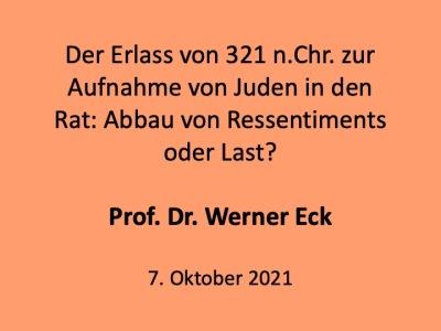 Der Erlass von 321 n.Chr. zur Aufnahme von Juden in den Rat. Abbau von Ressentiments oder Last? Prof. Dr. Werner Eck. 7. Oktober 2021. Schwarze Schrift auf Korallfarbenem Untergrund