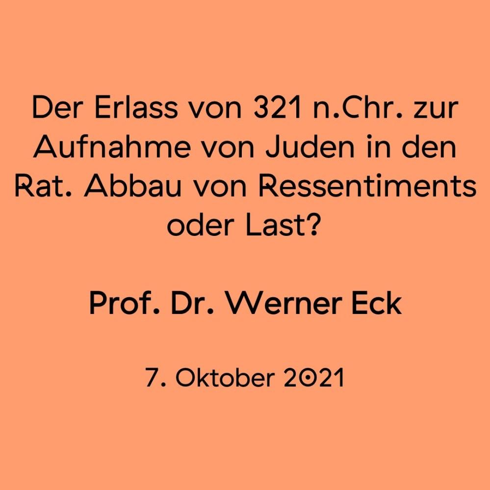Der Erlass von 321 n.Chr. zur Aufnahme von Juden in den Rat. Abbau von Ressentiments oder Last? Prof. Dr. Werner Eck. 7. Oktober 2021